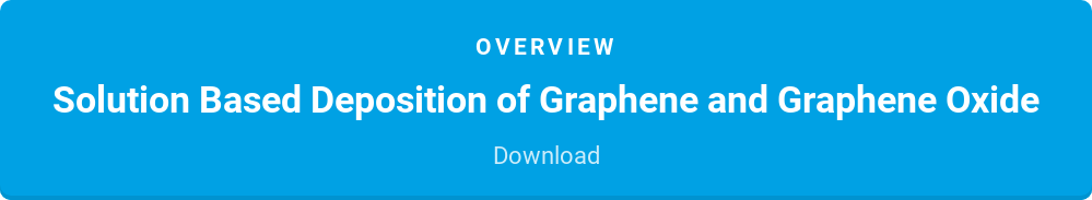 Overview  Solution Based Deposition of Graphene and Graphene Oxide  Download